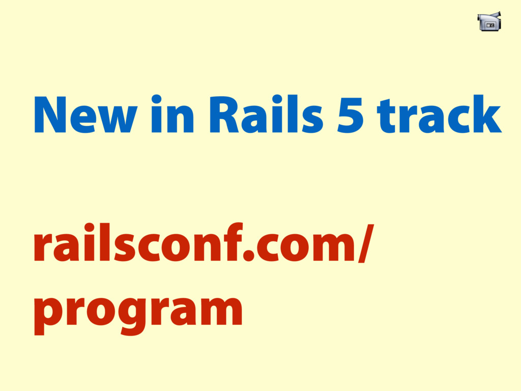 New in Rails 5 track railsconf.com/ program