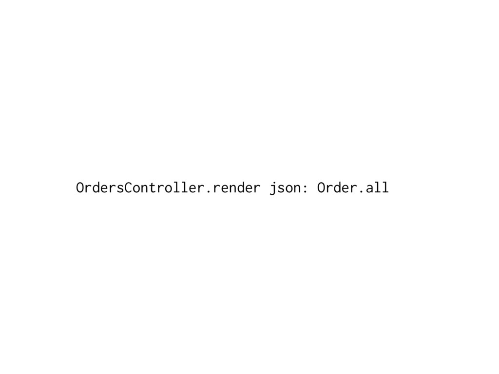 OrdersController.render json: Order.all