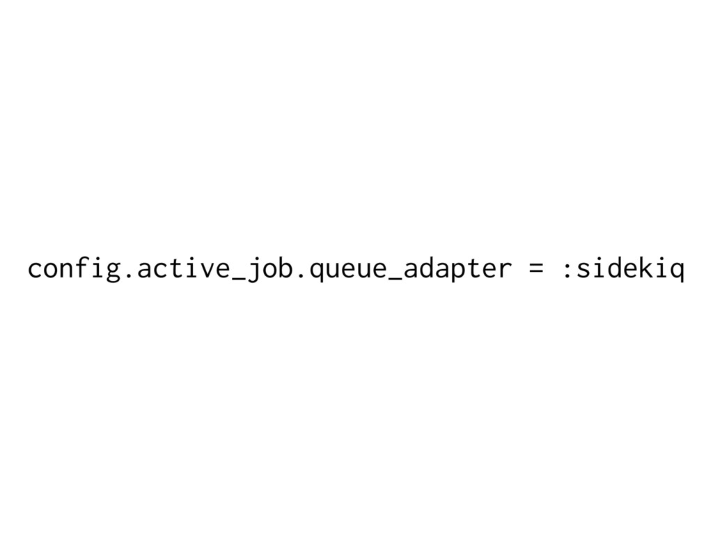 config.active_job.queue_adapter = :sidekiq