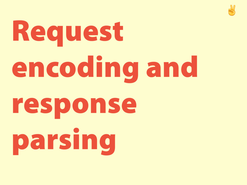 Request encoding and response parsing ✌