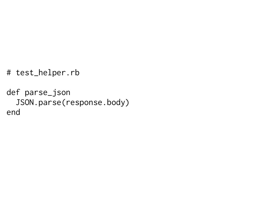 # test_helper.rb def parse_json JSON.parse(resp...