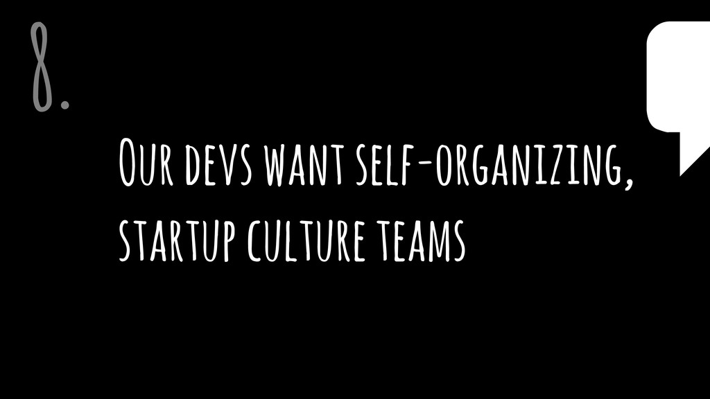 Our devs want self-organizing, startup culture ...