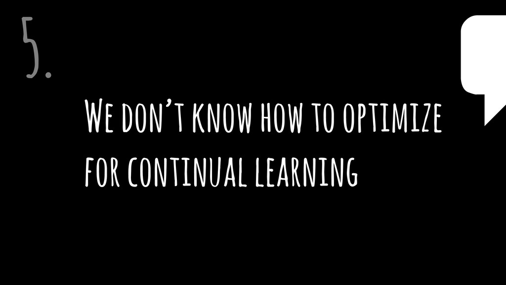 We don't know how to optimize  for continual l...