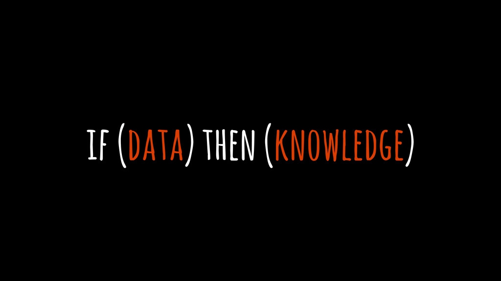 if (data) then (knowledge)