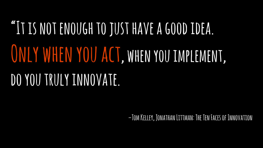 """It is not enough to just have a good idea.