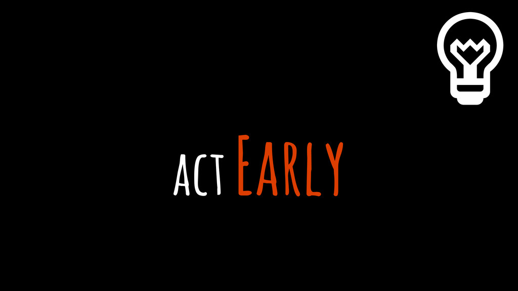 act Early %