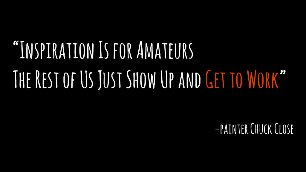 """Inspiration Is for Amateurs The Rest of Us Jus..."
