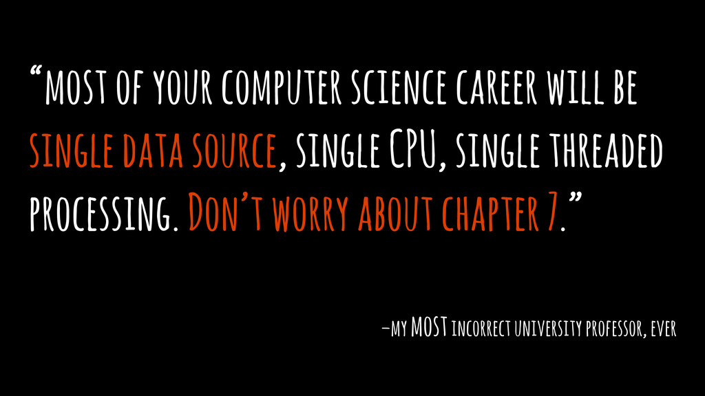"""most of your computer science career will be s..."