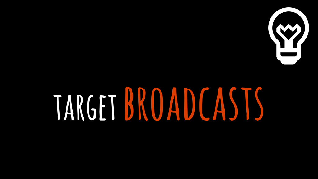 target broadcasts %