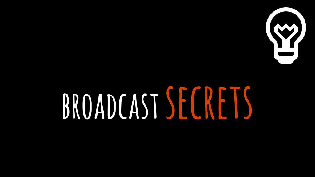 broadcast secrets %