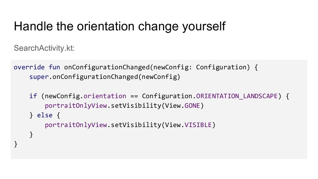 Handle the orientation change yourself SearchAc...