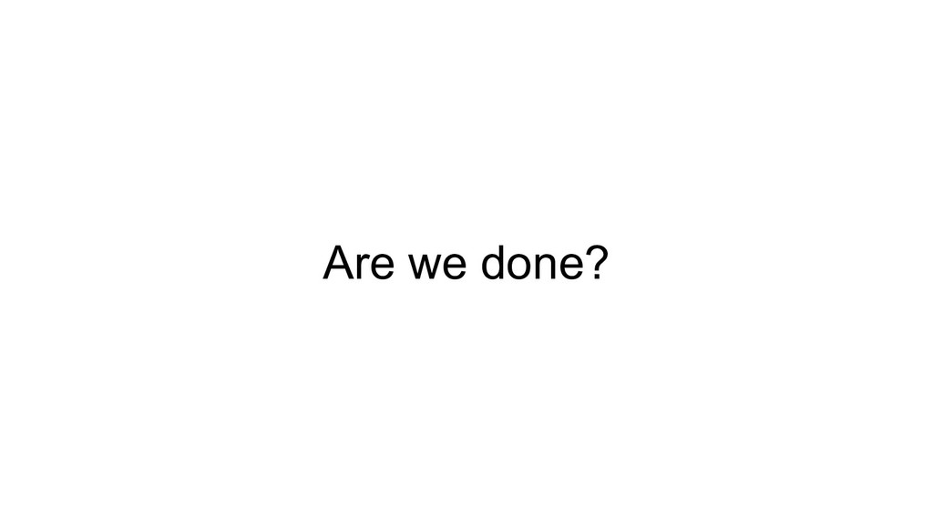 Are we done?