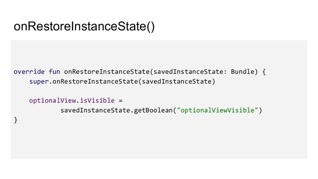 onRestoreInstanceState() override fun onRestore...