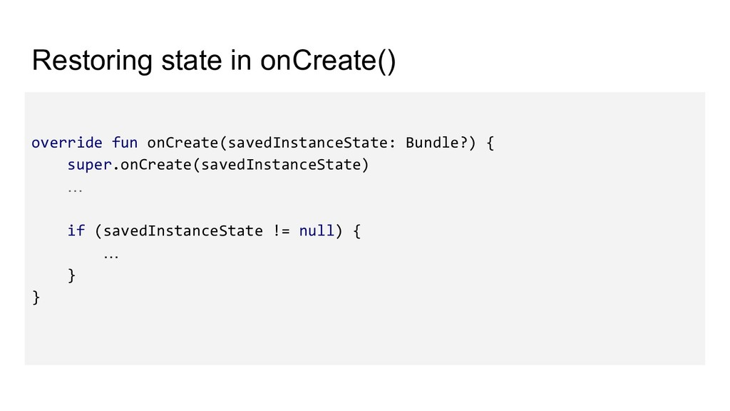 Restoring state in onCreate() override fun onCr...