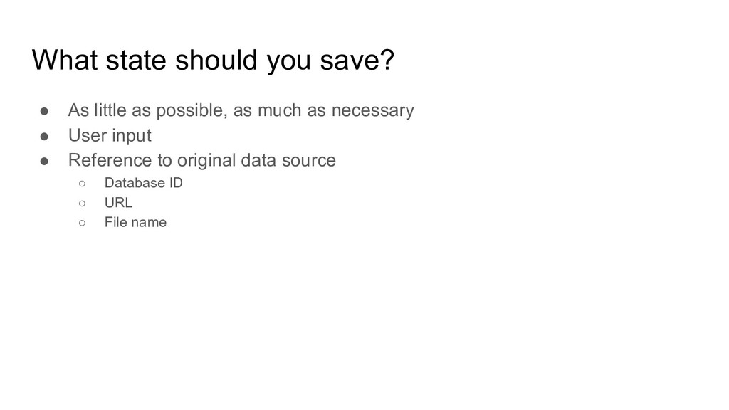 What state should you save? ● As little as poss...