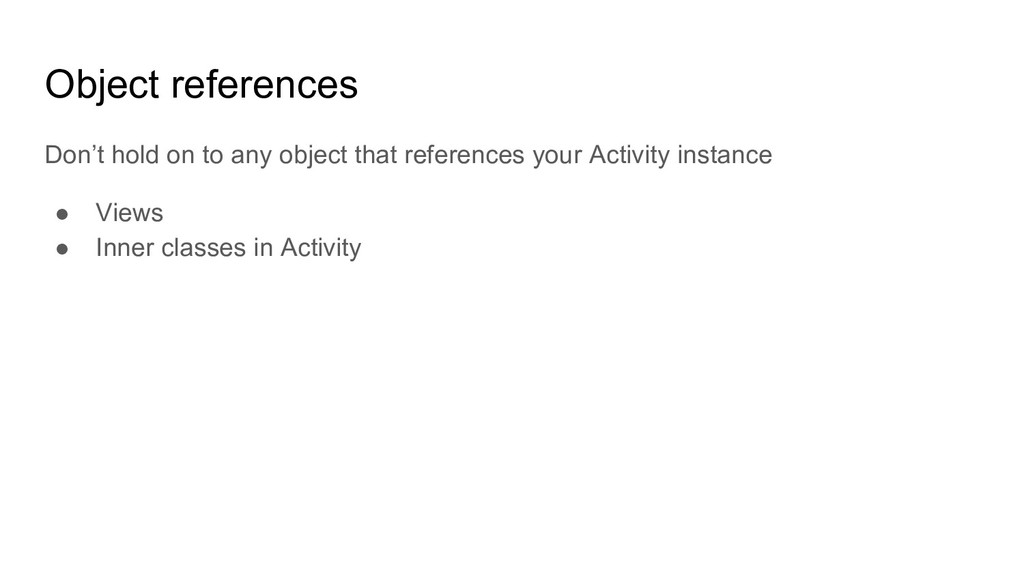 Object references Don't hold on to any object t...