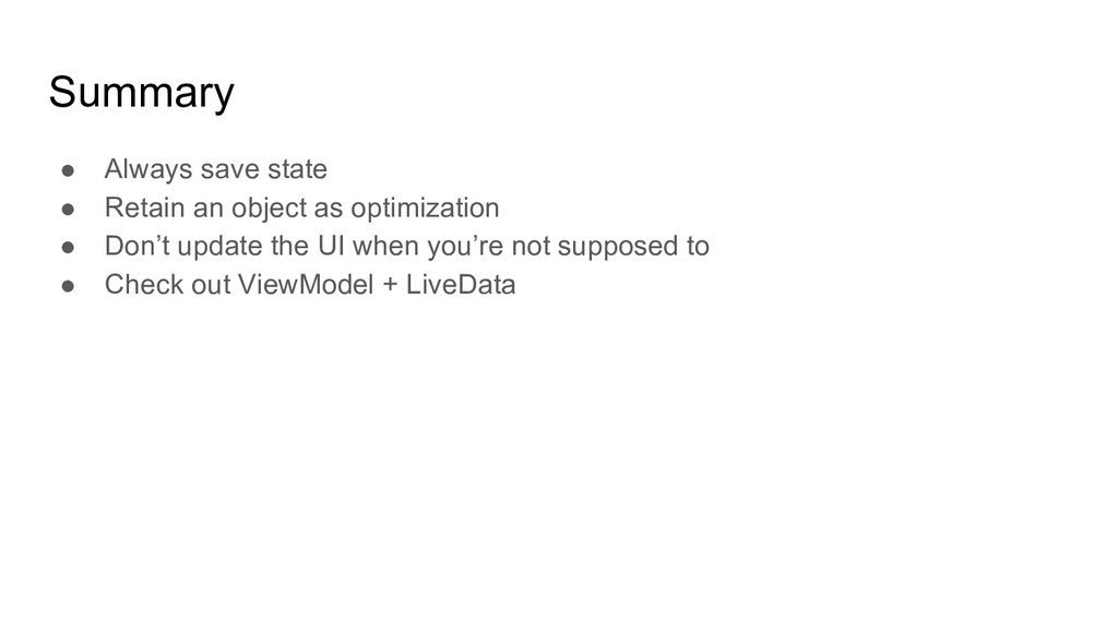 Summary ● Always save state ● Retain an object ...