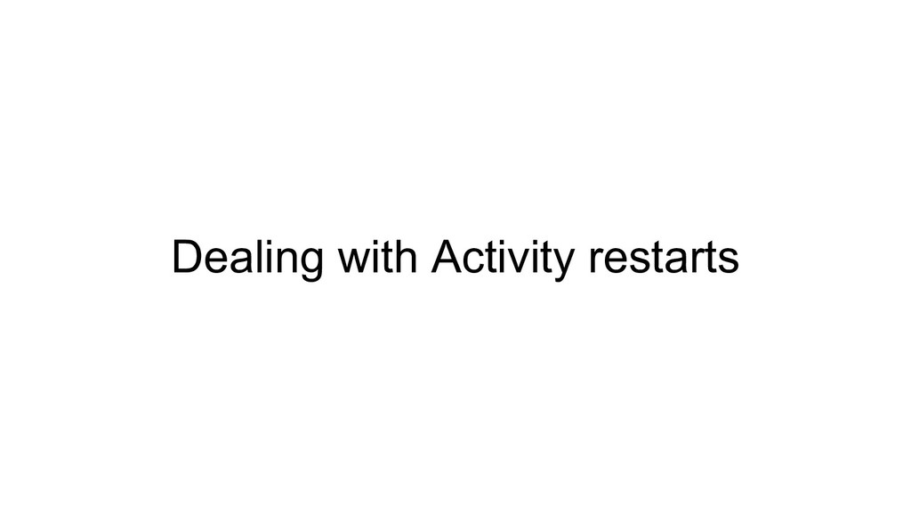 Dealing with Activity restarts