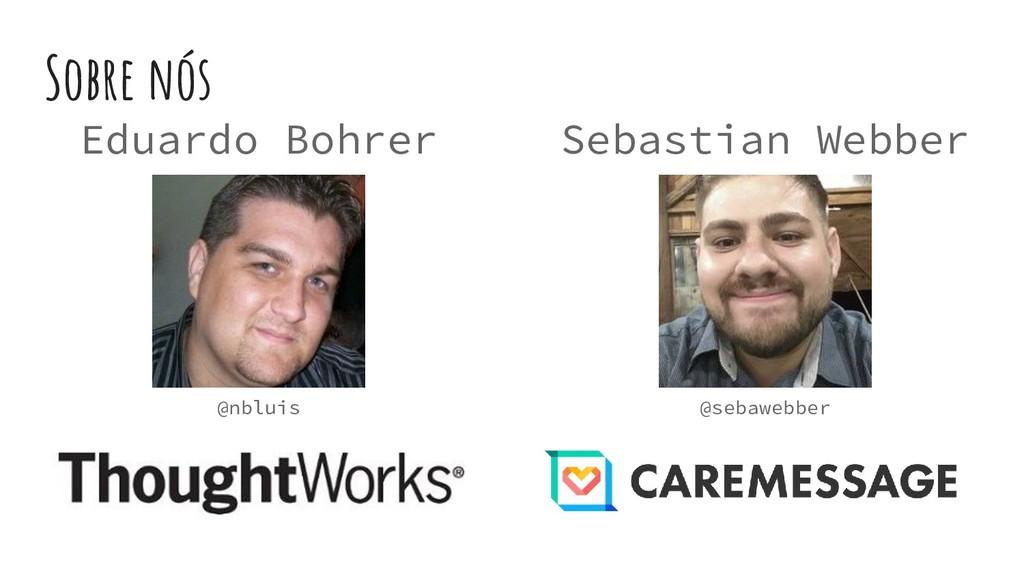 Sobre nós Eduardo Bohrer @nbluis Sebastian Webb...