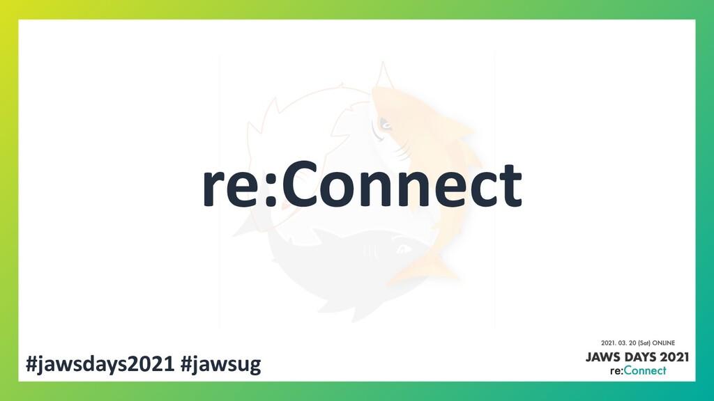 #jawsdays2021 #jawsug re:Connect