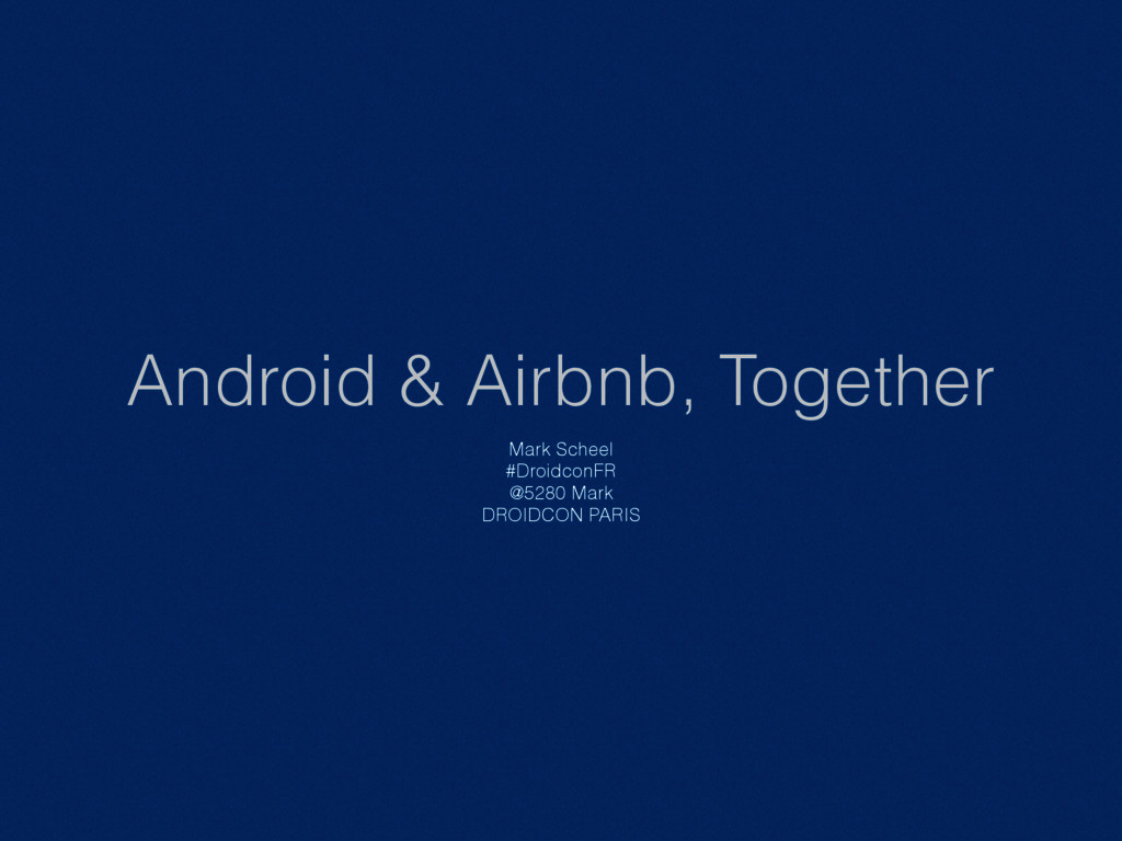 Android & Airbnb, Together Mark Scheel #Droidco...