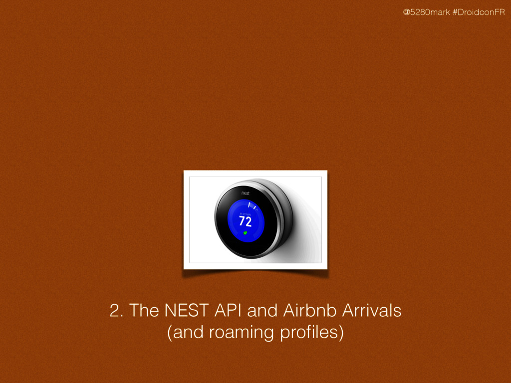 @5280mark #DroidconFR 2. The NEST API and Airbn...