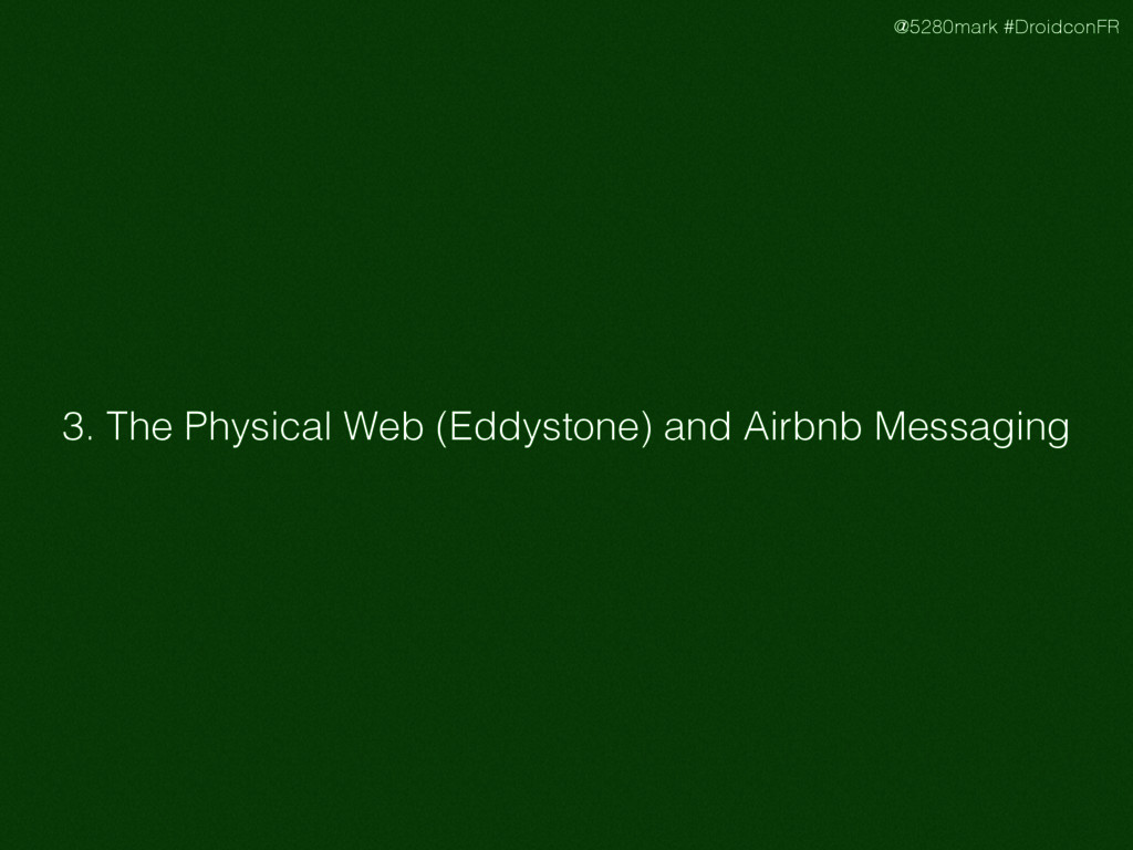 @5280mark #DroidconFR 3. The Physical Web (Eddy...