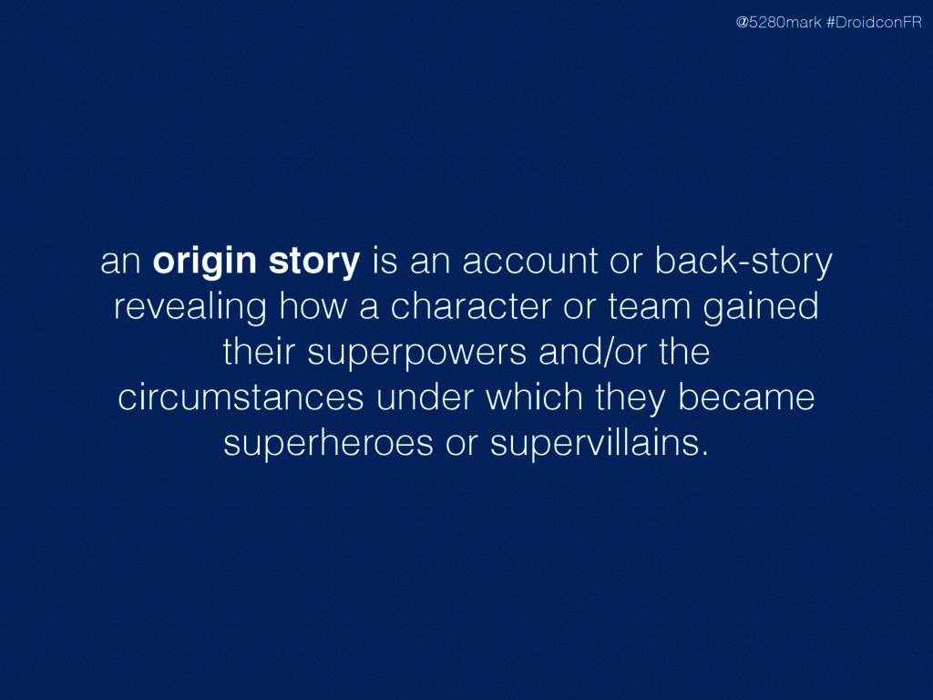 @5280mark #DroidconFR an origin story is an acc...