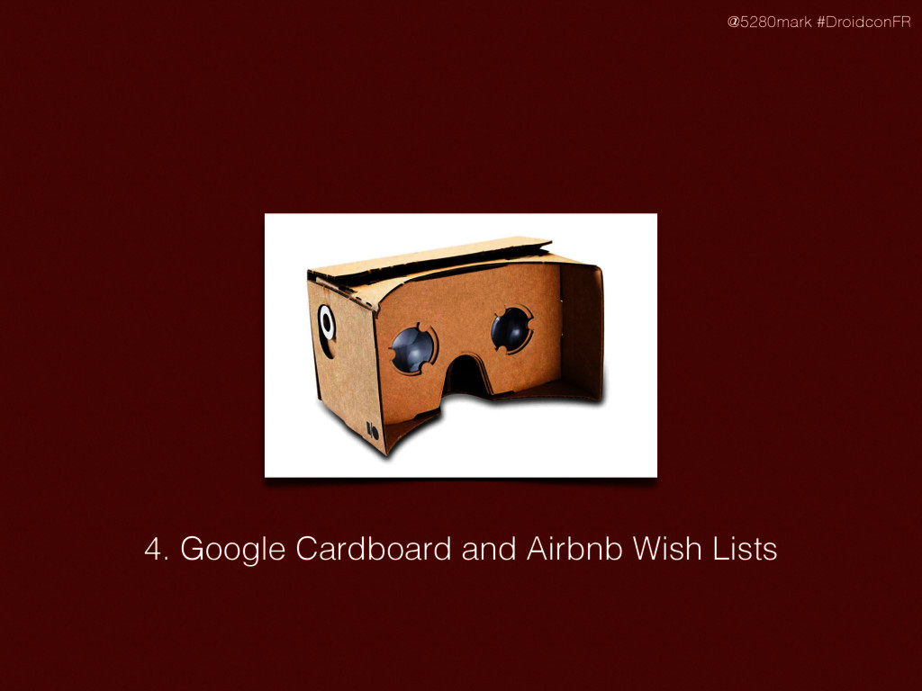 @5280mark #DroidconFR 4. Google Cardboard and A...