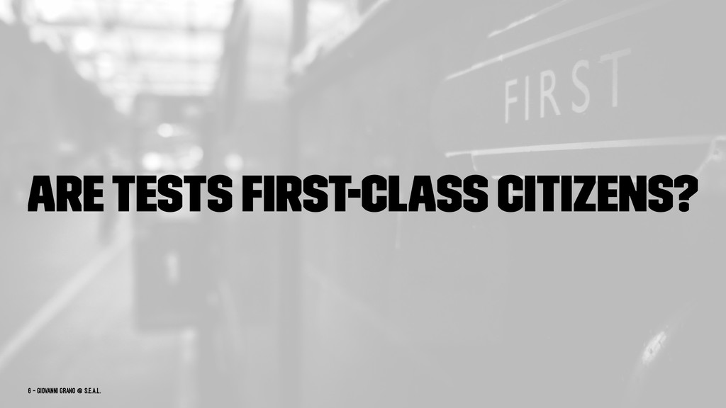 Are tests first-class citizens? 6 — Giovanni Gra...