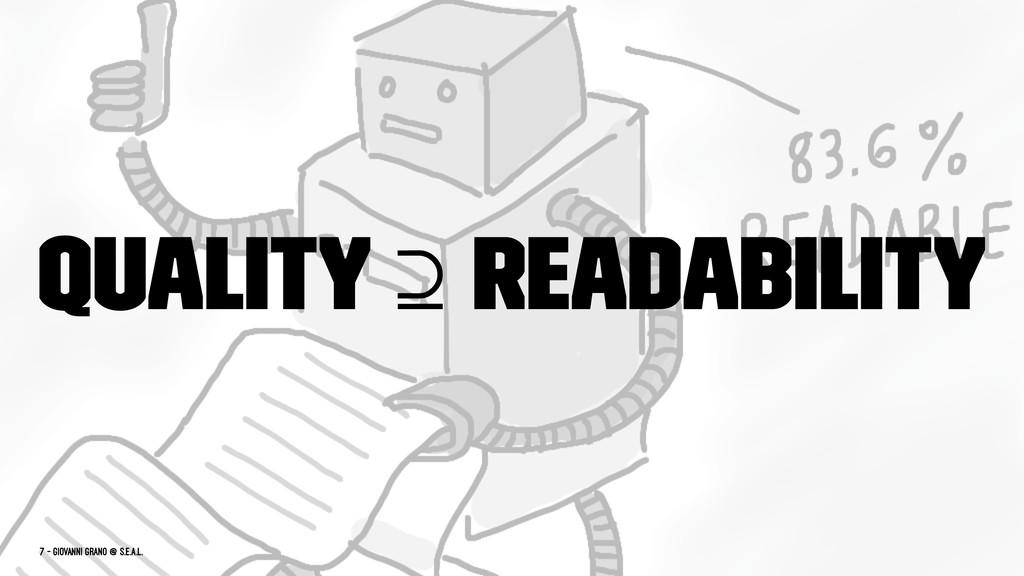 Quality ⊇ readability 7 — Giovanni Grano @ s.e....