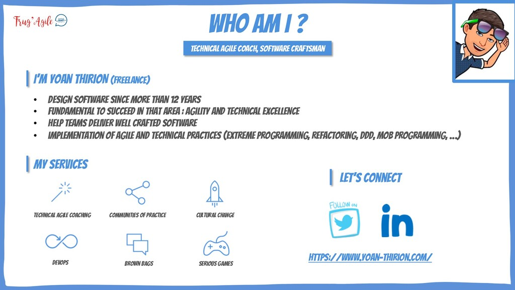 Who am I ? Technical Agile coach, Software craf...