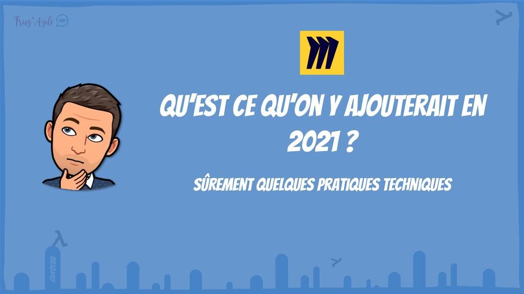 @yot88 Qu'est ce qu'on y ajouterait en 2021 ? S...