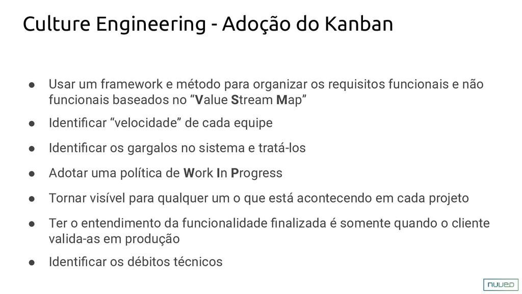 Culture Engineering - Adoção do Kanban ● Usar u...