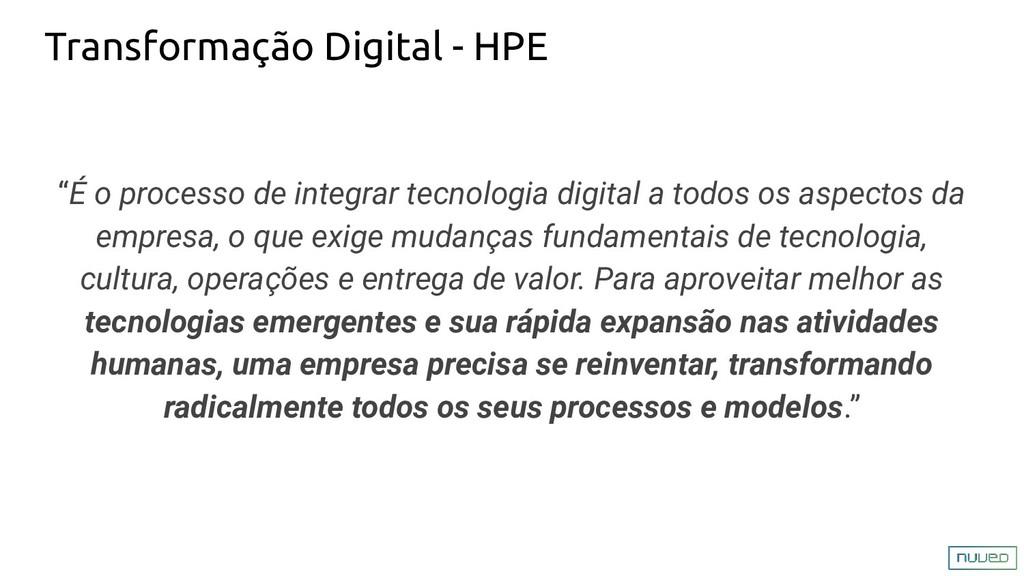 """Transformação Digital - HPE """"É o processo de in..."""