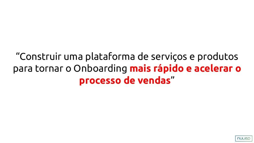 """""""Construir uma plataforma de serviços e produto..."""