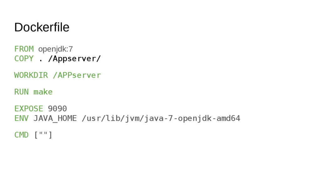 Dockerfile FROM openjdk:7 COPY . /Appserver/ WO...