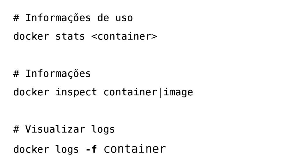 # Informações de uso docker stats <container> #...