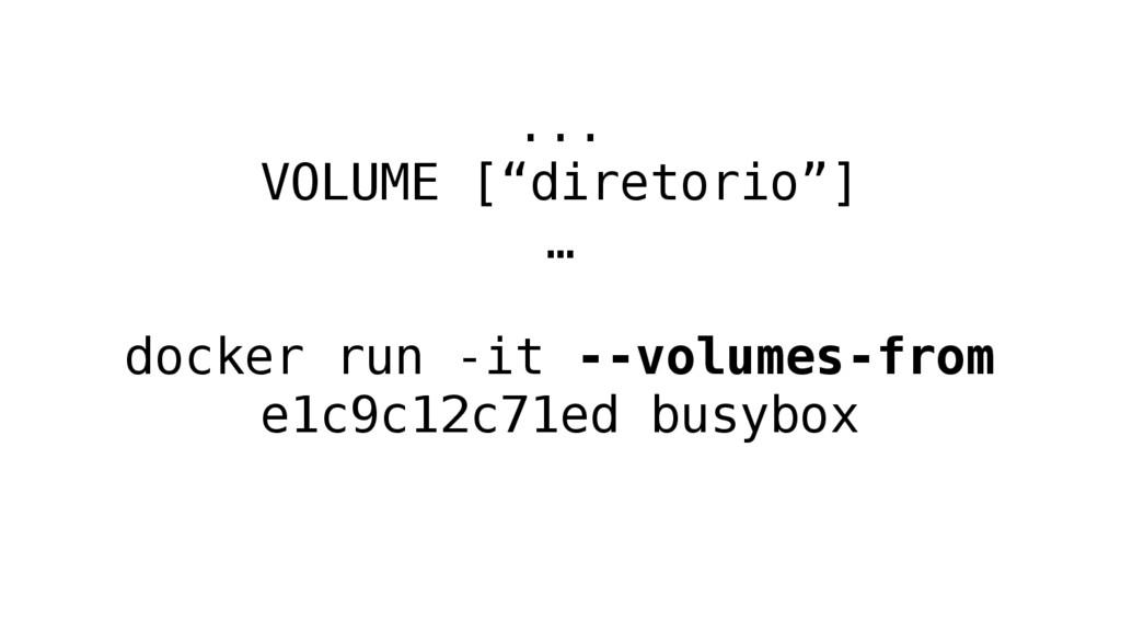 """... VOLUME [""""diretorio""""] … docker run -it --vol..."""