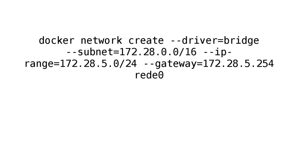 docker network create --driver=bridge --subnet=...