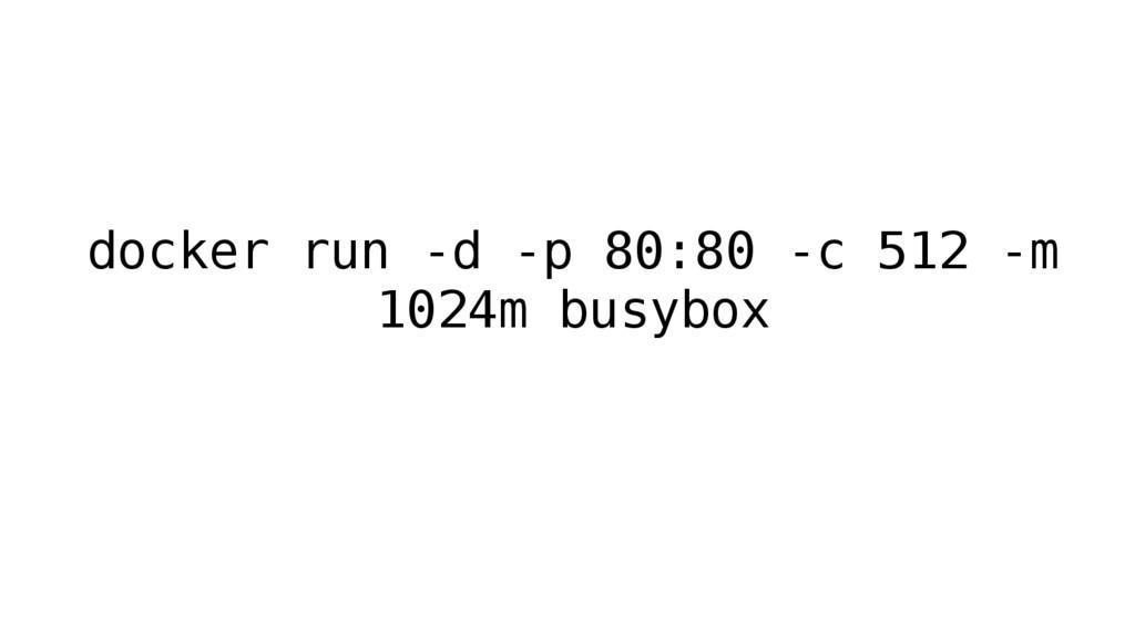 docker run -d -p 80:80 -c 512 -m 1024m busybox