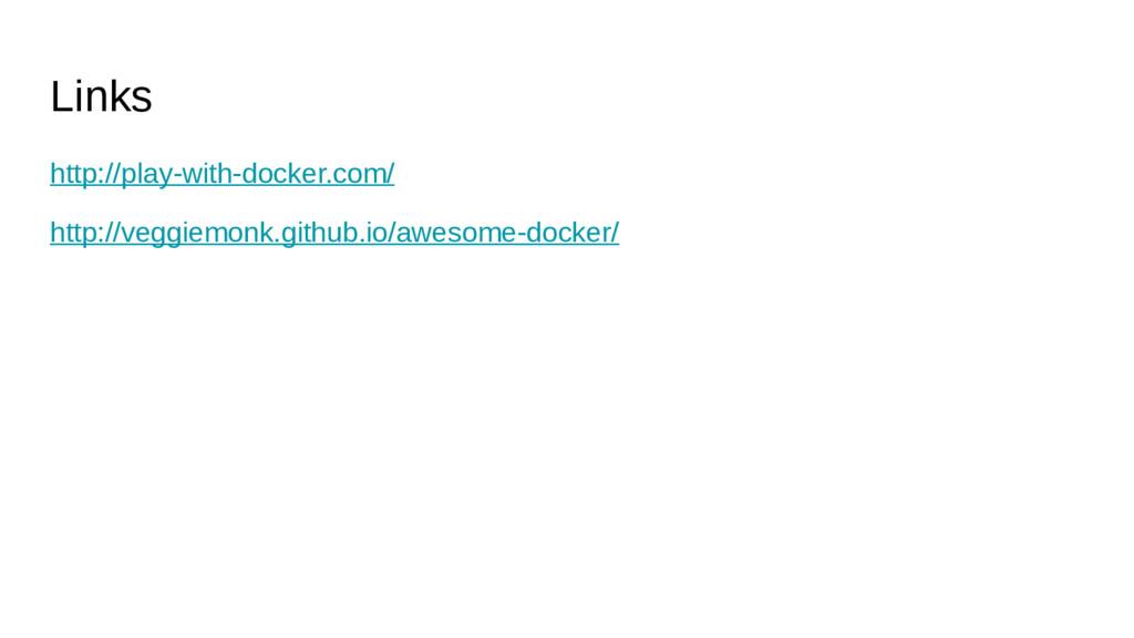 Links http://play-with-docker.com/ http://veggi...