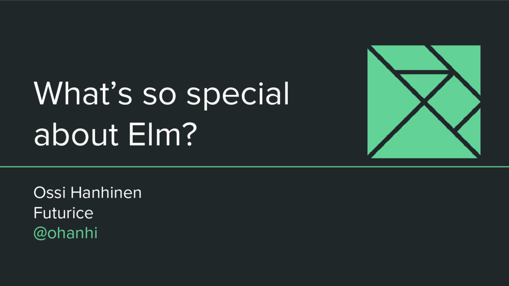 What's so special about Elm? Ossi Hanhinen Futu...