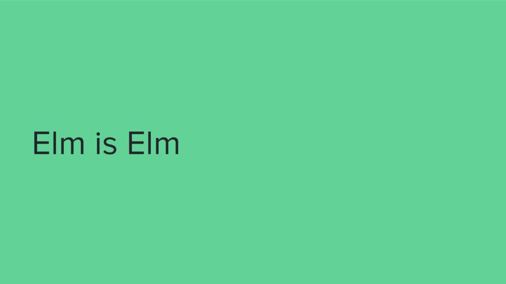 Elm is Elm