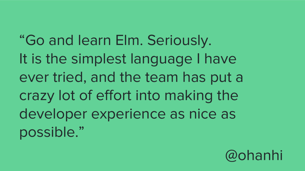 """""""Go and learn Elm. Seriously. It is the simples..."""