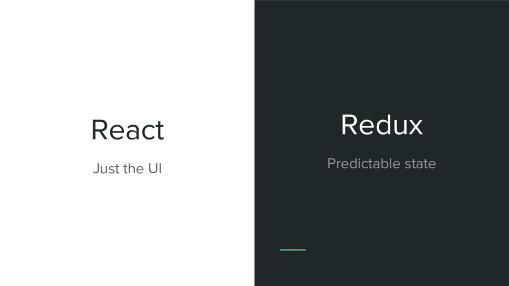React Just the UI Redux Predictable state