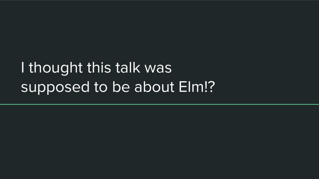 I thought this talk was supposed to be about El...