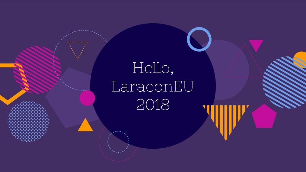 Hello, LaraconEU 2018
