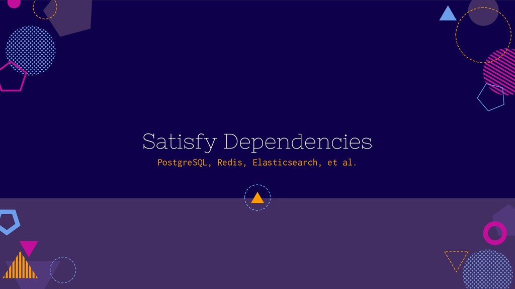 Satisfy Dependencies PostgreSQL, Redis, Elastic...
