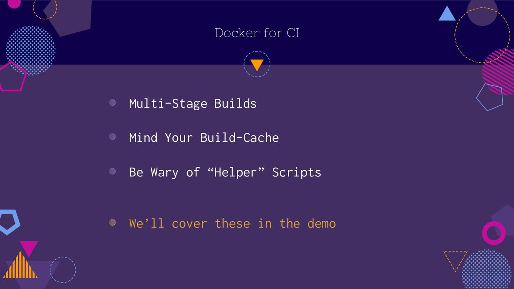 Docker for CI ◍ Multi-Stage Builds ◍ Mind Your ...
